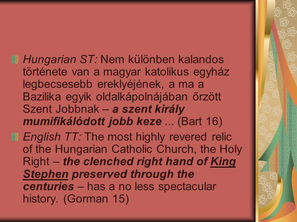 Hungarian ST: Nem különben kalandos története van a magyar katolikus egyház legbecsesebb ereklyéjének, a ma a Bazilika egyik oldalkápolnájában őrzött Szent Jobbnak – a szent király mumifikálódott jobb keze ... (Bart 16)