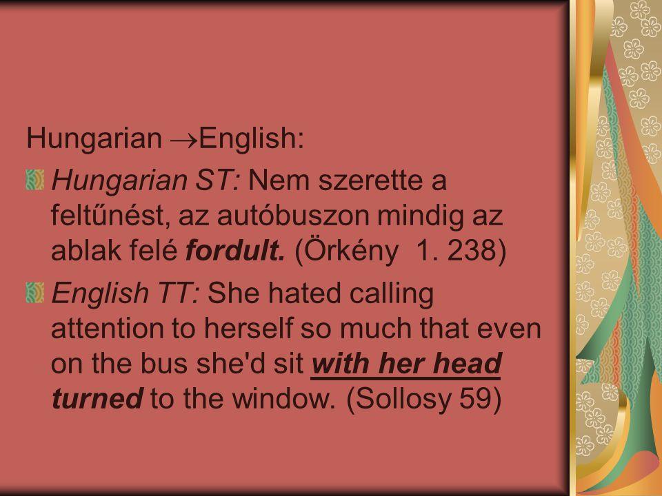 Hungarian English: Hungarian ST: Nem szerette a feltűnést, az autóbuszon mindig az ablak felé fordult. (Örkény 1. 238)