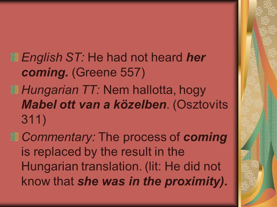 English ST: He had not heard her coming. (Greene 557)