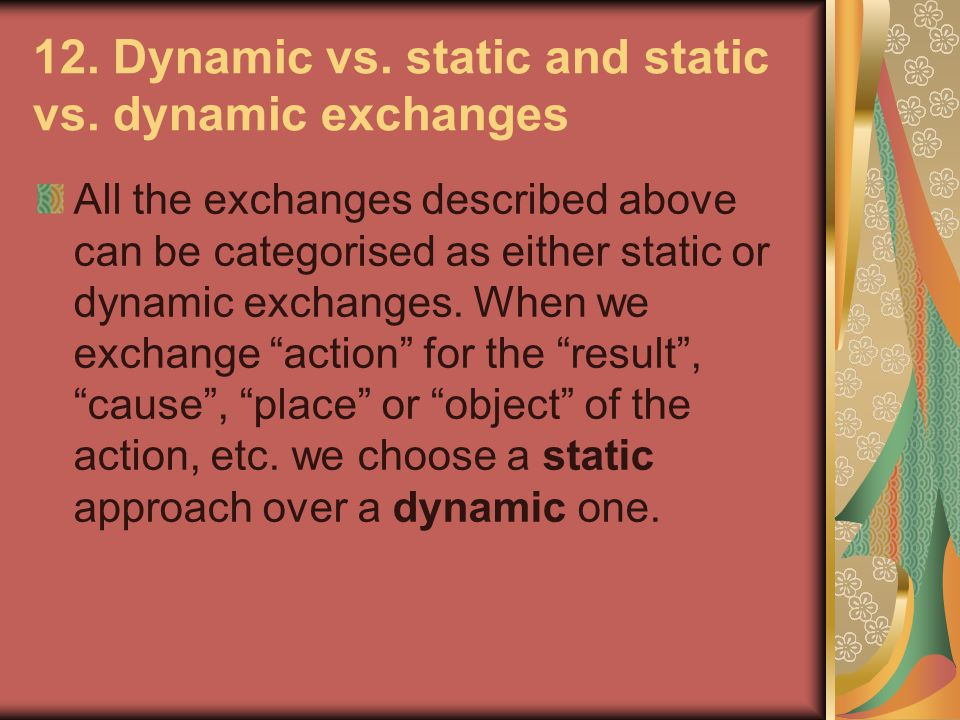 12. Dynamic vs. static and static vs. dynamic exchanges