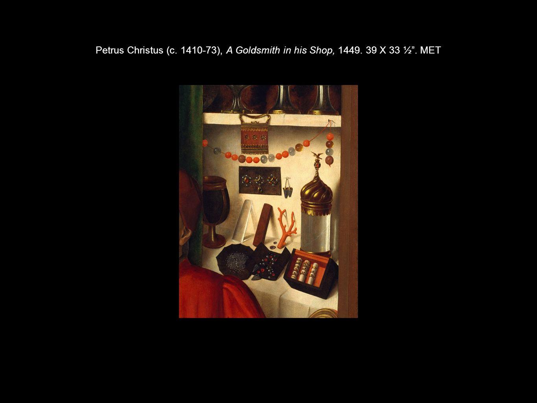 Petrus Christus (c. 1410-73), A Goldsmith in his Shop, 1449. 39 X 33 ½ . MET