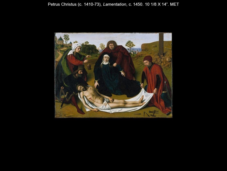 Petrus Christus (c. 1410-73), Lamentation, c. 1450. 10 1/8 X 14 . MET