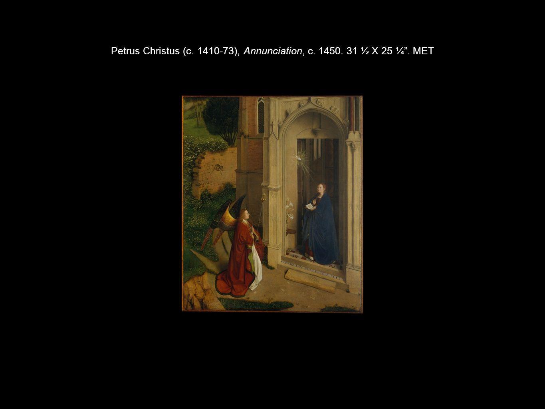 Petrus Christus (c. 1410-73), Annunciation, c. 1450. 31 ½ X 25 ¼ . MET