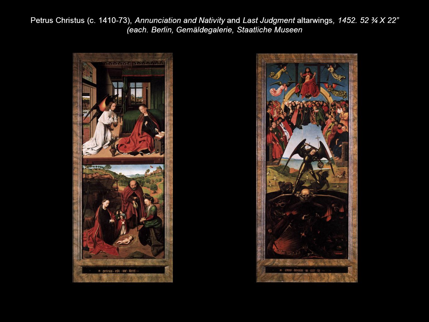 Petrus Christus (c. 1410-73), Annunciation and Nativity and Last Judgment altarwings, 1452. 52 ¾ X 22 (each. Berlin, Gemäldegalerie, Staatliche Museen