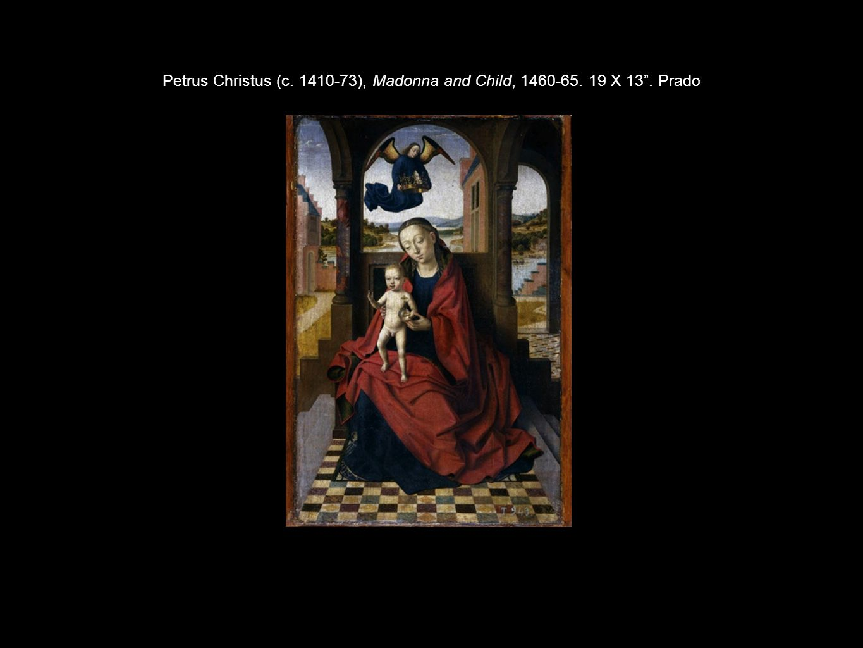 Petrus Christus (c. 1410-73), Madonna and Child, 1460-65. 19 X 13