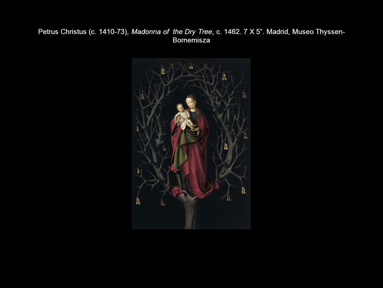 Petrus Christus (c. 1410-73), Madonna of the Dry Tree, c. 1462. 7 X 5