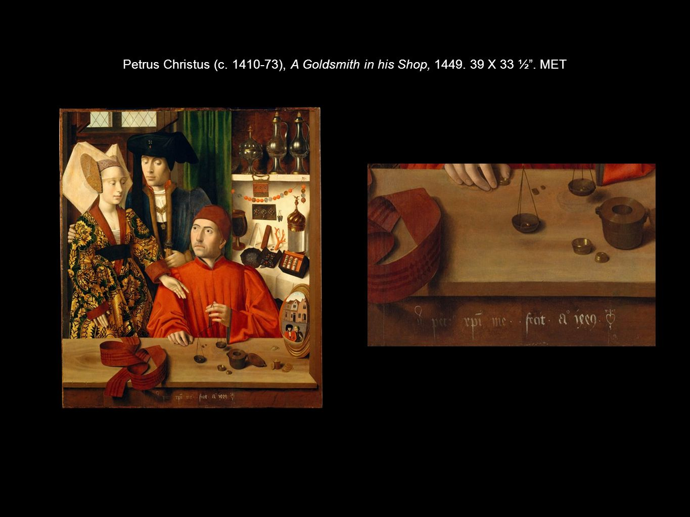Petrus Christus (c. 1410-73), A Goldsmith in his Shop, 1449. 39 X 33 ½ . MET