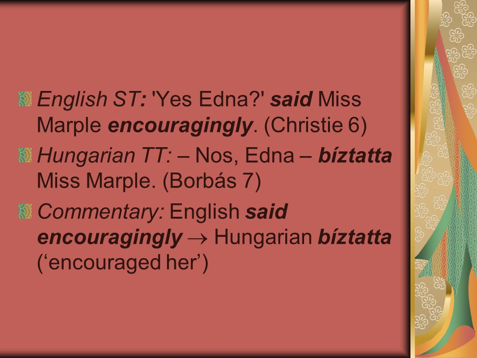 English ST: Yes Edna said Miss Marple encouragingly. (Christie 6)