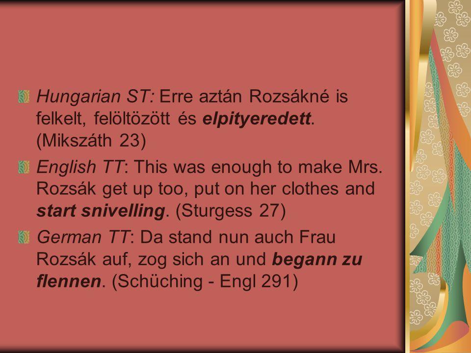 Hungarian ST: Erre aztán Rozsákné is felkelt, felöltözött és elpityeredett. (Mikszáth 23)