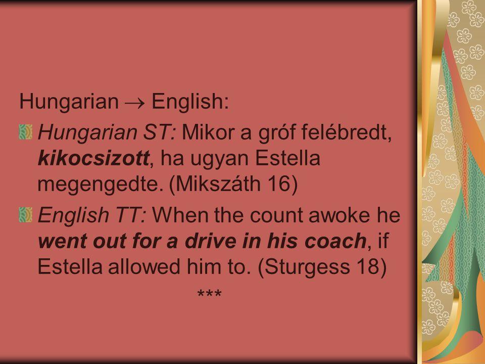 Hungarian  English: Hungarian ST: Mikor a gróf felébredt, kikocsizott, ha ugyan Estella megengedte. (Mikszáth 16)