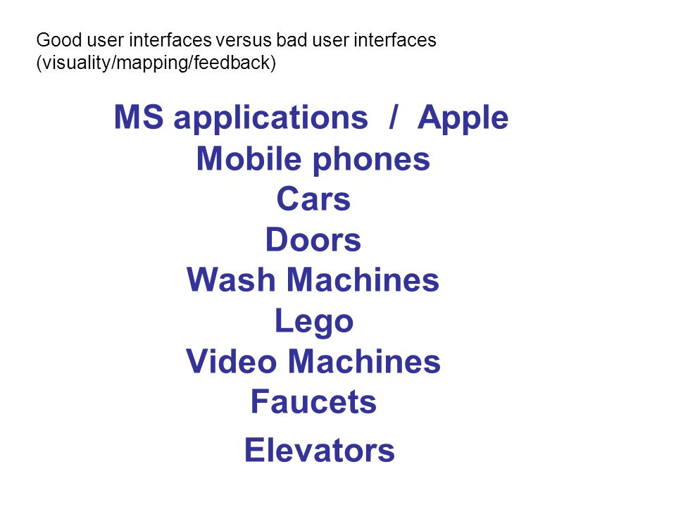 Good user interfaces versus bad user interfaces (visuality/mapping/feedback)