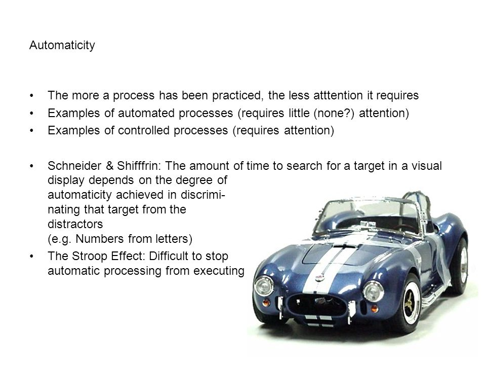 Automaticity The more a process has been practiced, the less atttention it requires.