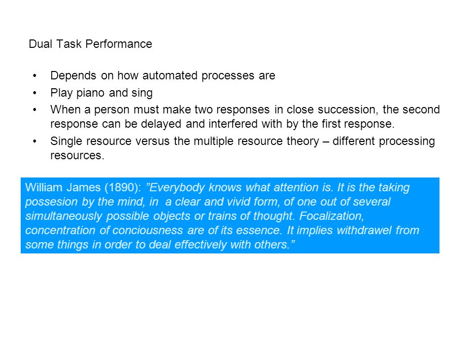 Dual Task Performance Depends on how automated processes are. Play piano and sing.