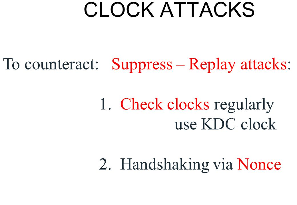 CLOCK ATTACKS To counteract: Suppress – Replay attacks: