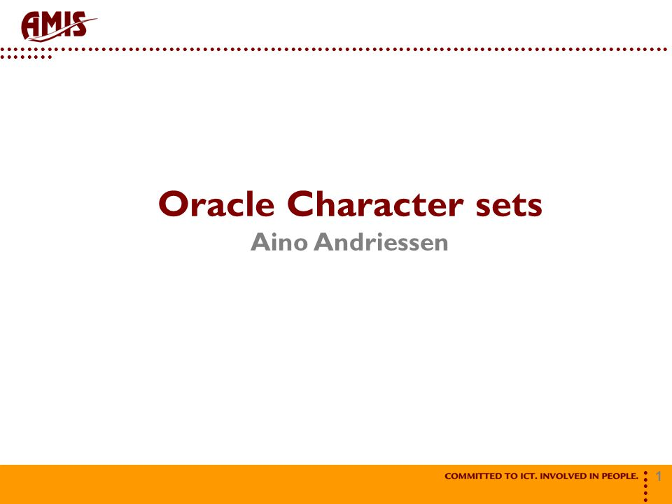 Oracle Character sets Aino Andriessen