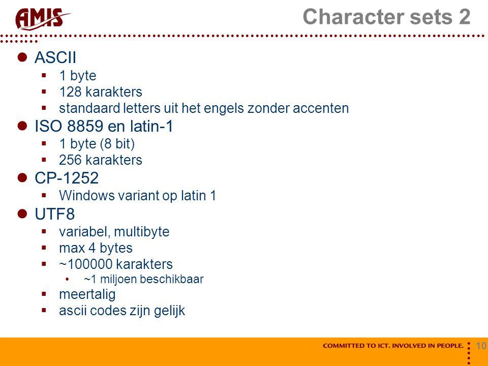 Character sets 2 ASCII ISO 8859 en latin-1 CP-1252 UTF8 1 byte