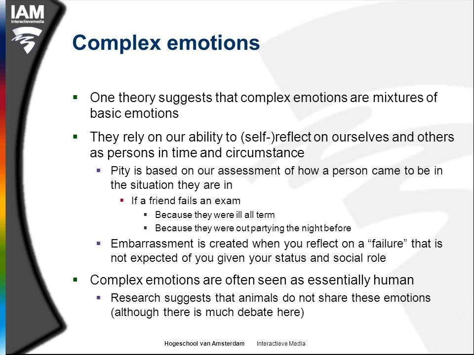 Complex emotions One theory suggests that complex emotions are mixtures of basic emotions.