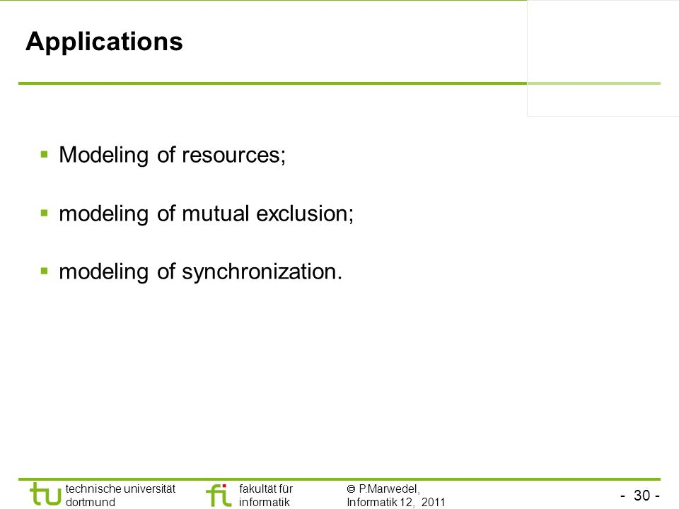 Applications Modeling of resources; modeling of mutual exclusion;