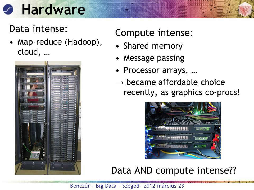 Hardware Data intense: Compute intense: Data AND compute intense
