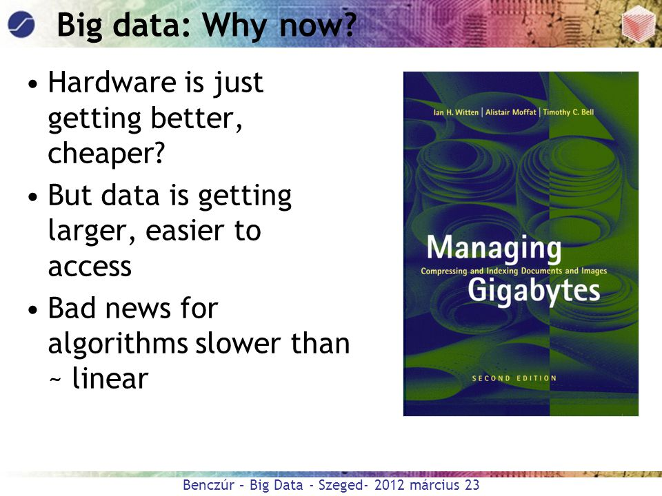 Big data: Why now Hardware is just getting better, cheaper