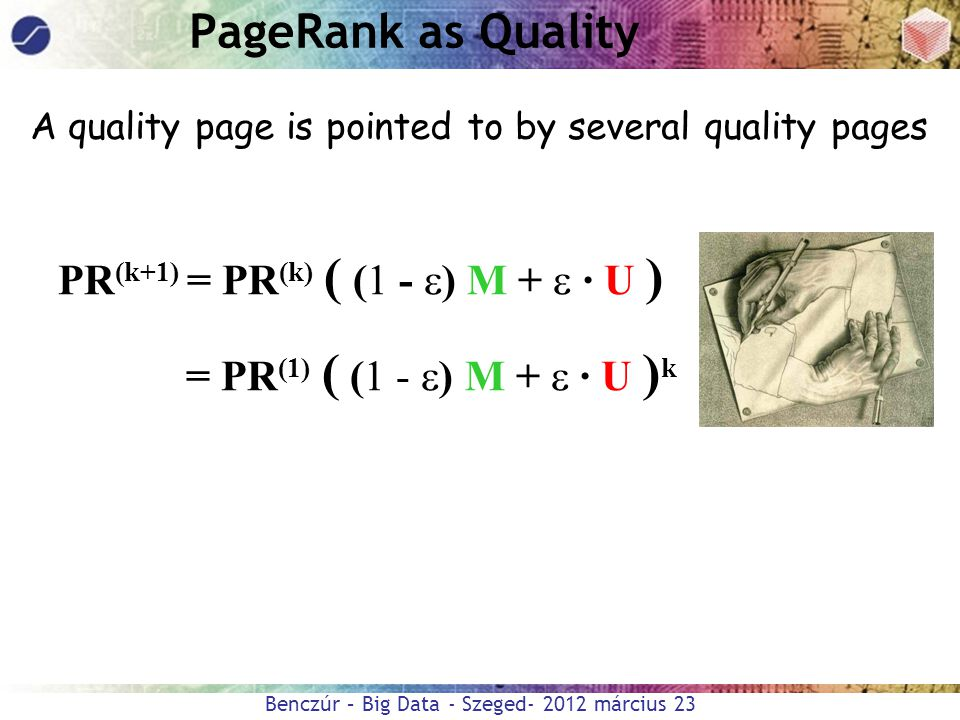 PageRank as Quality PR(k+1) = PR(k) ( (1 - ) M +  · U )