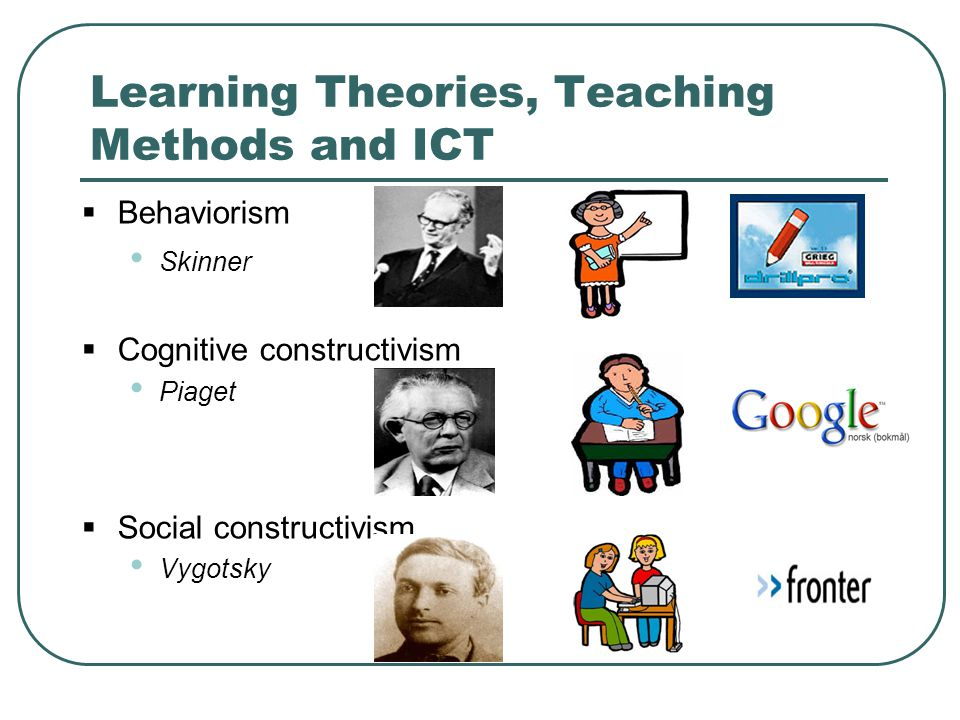 Learning Theories, Teaching Methods and ICT