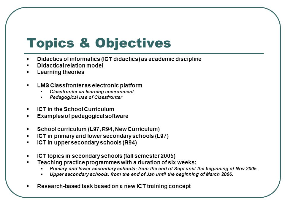 Topics & Objectives Didactics of informatics (ICT didactics) as academic discipline. Didactical relation model.
