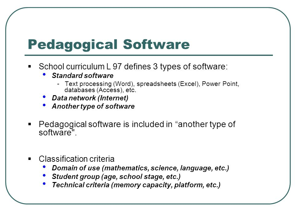 Pedagogical Software School curriculum L 97 defines 3 types of software: Standard software.