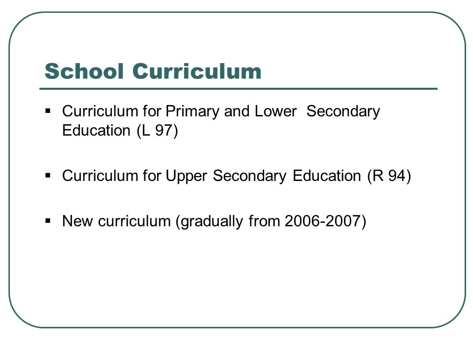 School Curriculum Curriculum for Primary and Lower Secondary Education (L 97) Curriculum for Upper Secondary Education (R 94)