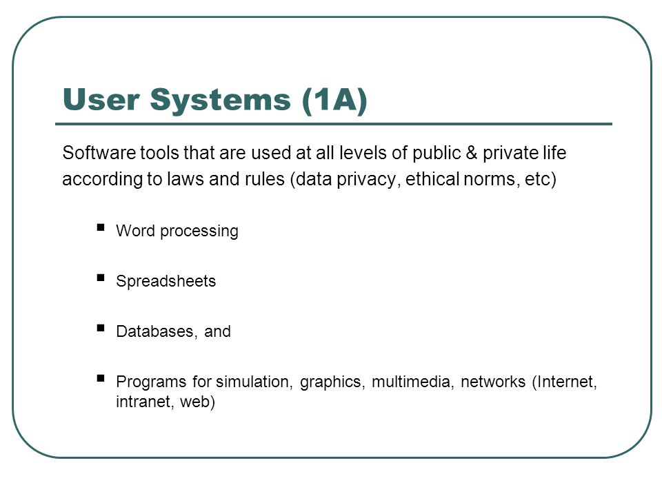 User Systems (1A) Software tools that are used at all levels of public & private life.