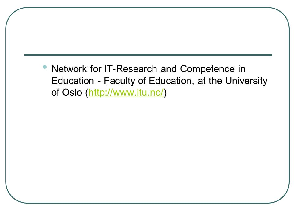 Network for IT-Research and Competence in Education - Faculty of Education, at the University of Oslo (http://www.itu.no/)