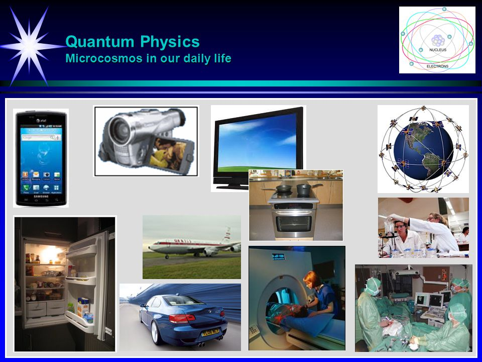 Quantum Physics Microcosmos in our daily life