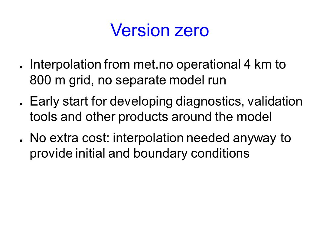 Version zero Interpolation from met.no operational 4 km to 800 m grid, no separate model run.