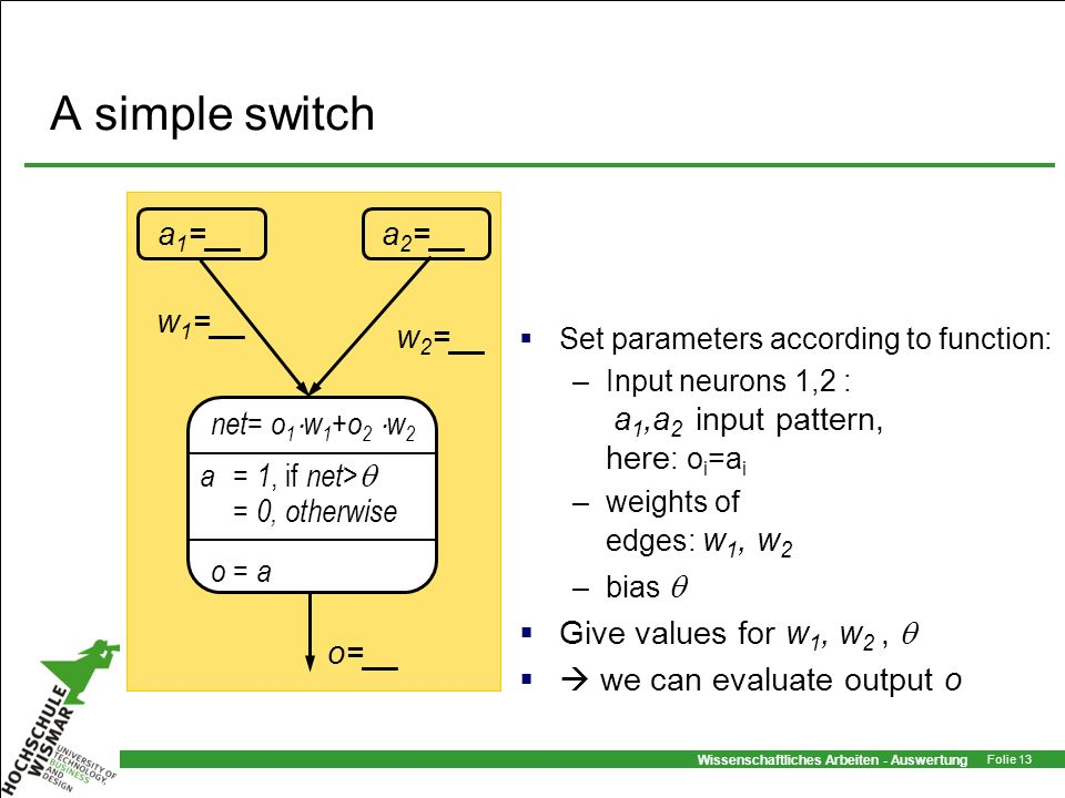 A simple switch a1=__ a2=__ o=__ net= o1w1+o2 w2 a = 1, if net>