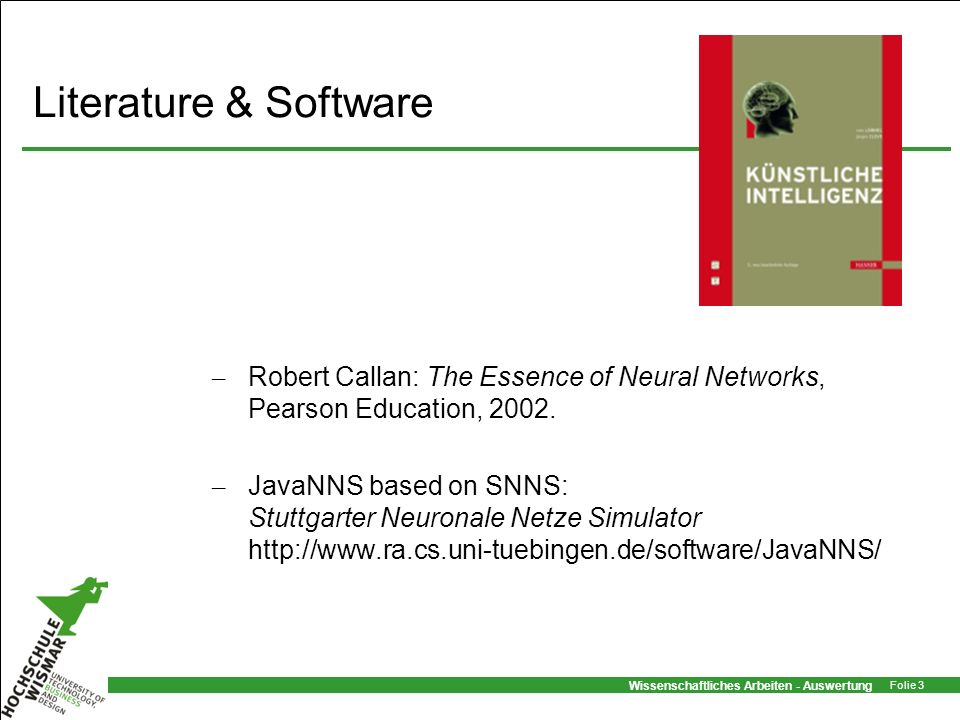 Literature & Software Robert Callan: The Essence of Neural Networks, Pearson Education, 2002.