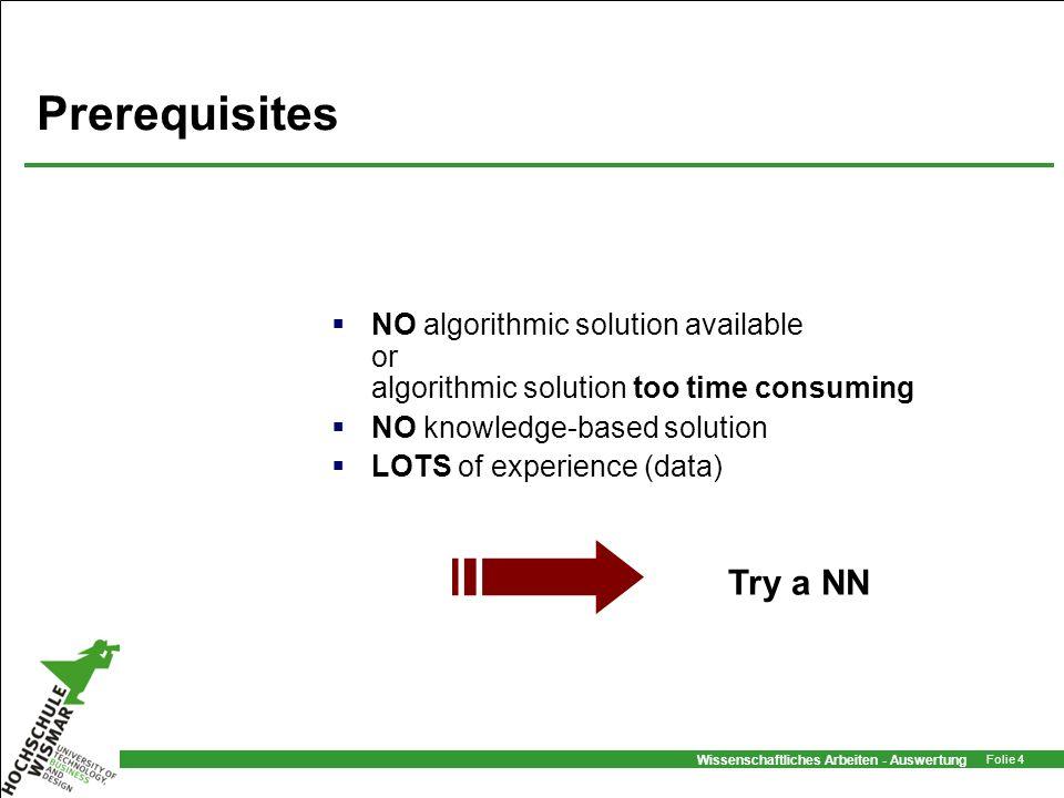 Prerequisites NO algorithmic solution available or algorithmic solution too time consuming. NO knowledge-based solution.