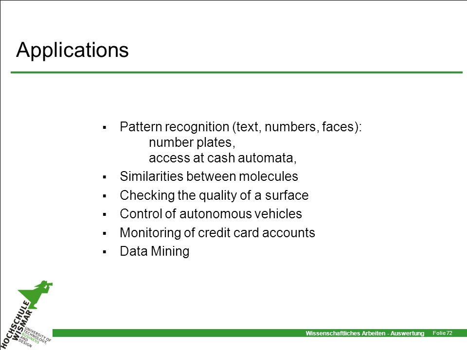 Applications Pattern recognition (text, numbers, faces): number plates, access at cash automata, Similarities between molecules.