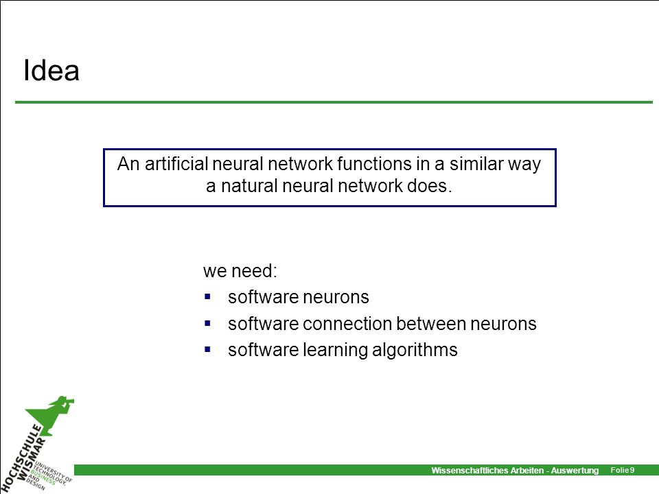 Idea An artificial neural network functions in a similar way a natural neural network does. we need: