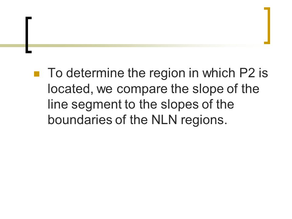 To determine the region in which P2 is located, we compare the slope of the line segment to the slopes of the boundaries of the NLN regions.