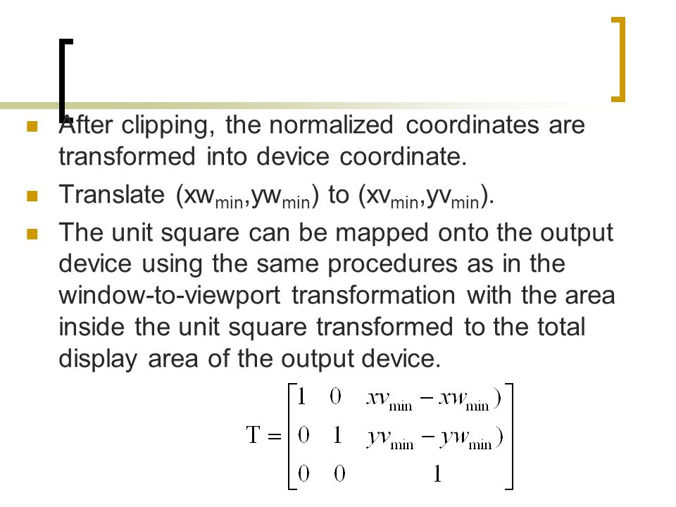 After clipping, the normalized coordinates are transformed into device coordinate.