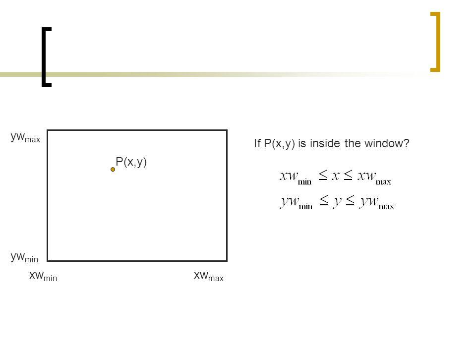 ywmax If P(x,y) is inside the window P(x,y) ywmin xwmin xwmax