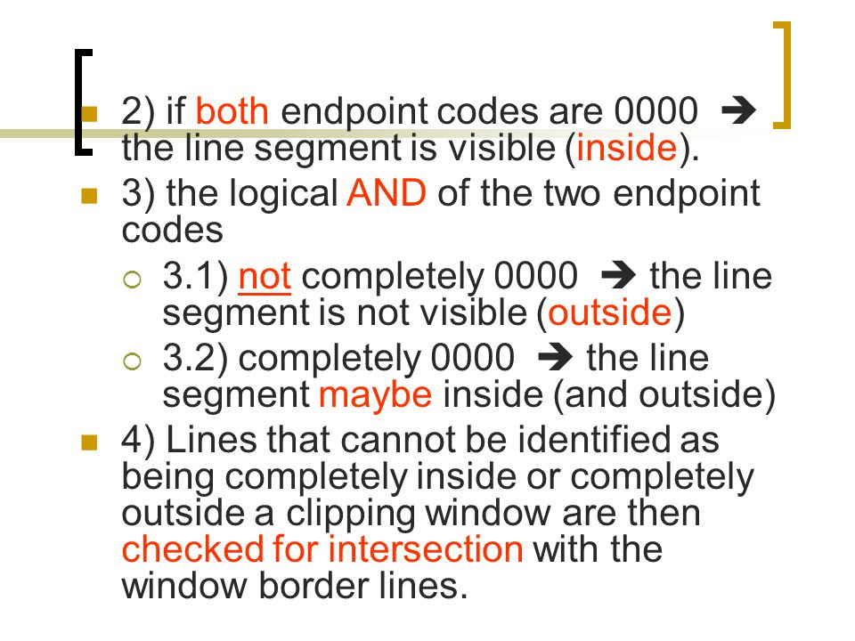 2) if both endpoint codes are 0000  the line segment is visible (inside).