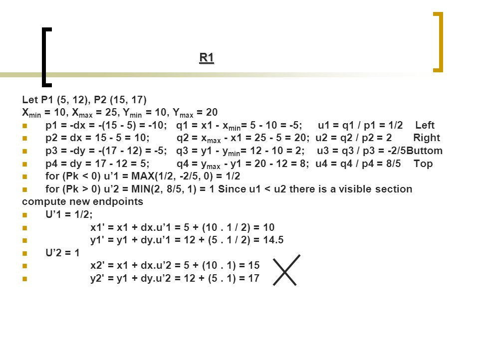 R1 Let P1 (5, 12), P2 (15, 17) Xmin = 10, Xmax = 25, Ymin = 10, Ymax = 20.