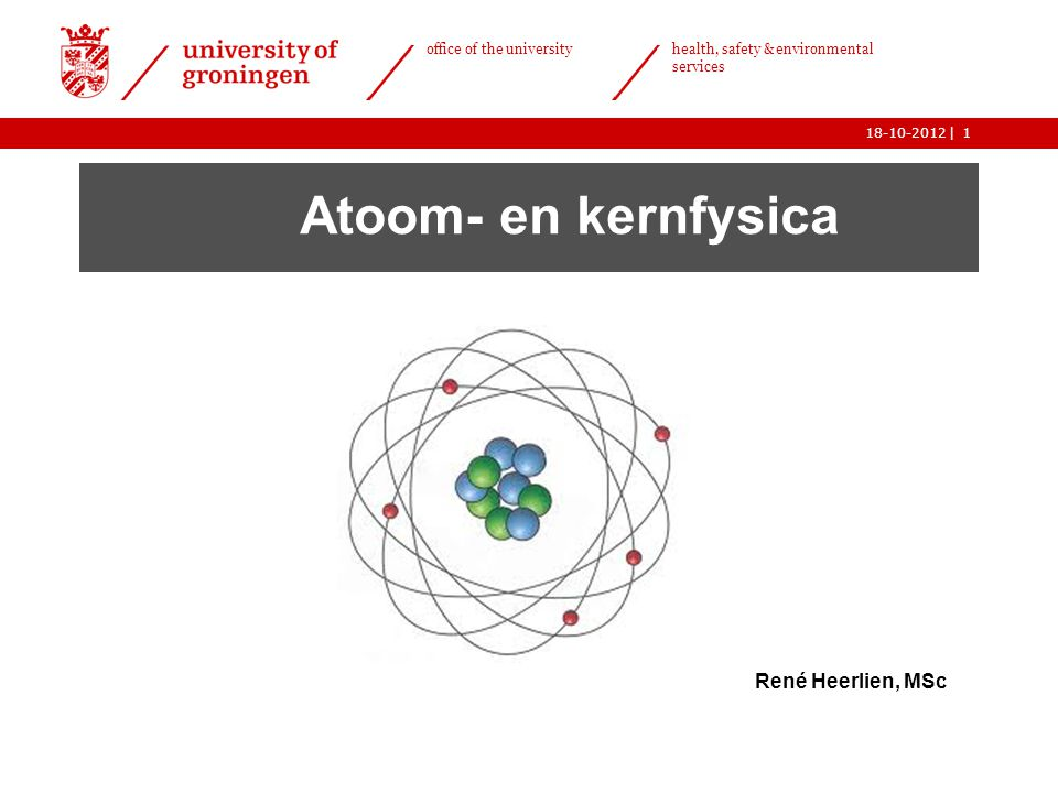 Atoom- en kernfysica René Heerlien, MSc