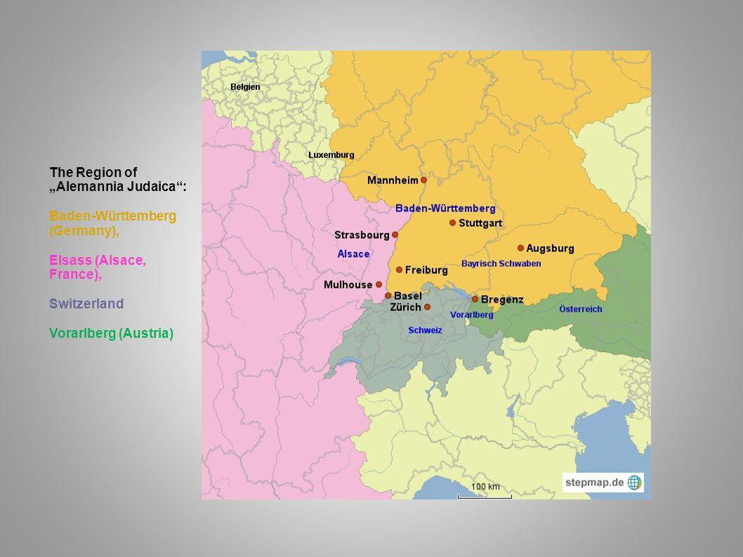 "The Region of ""Alemannia Judaica : Baden-Württemberg (Germany), Elsass (Alsace, France), Switzerland."