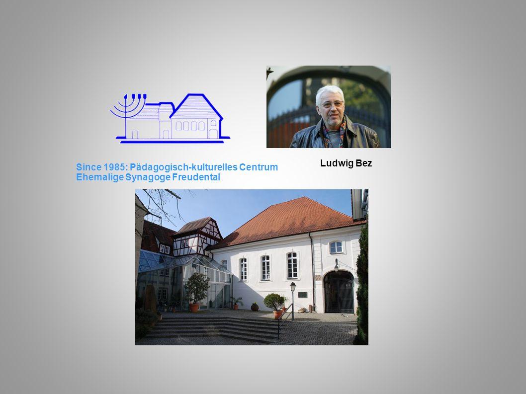 Ludwig Bez Since 1985: Pädagogisch-kulturelles Centrum Ehemalige Synagoge Freudental
