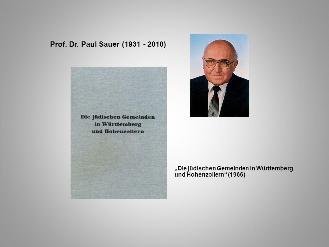 """Prof. Dr. Paul Sauer (1931 - 2010) """"Die jüdischen Gemeinden in Württemberg und Hohenzollern (1966)"""