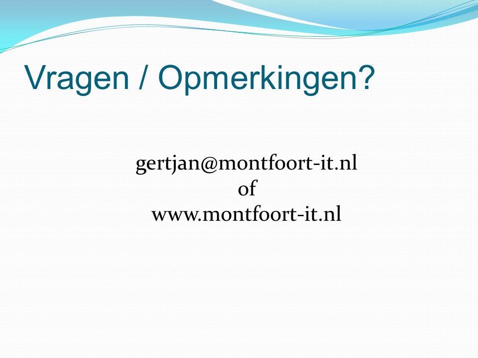 Vragen / Opmerkingen gertjan@montfoort-it.nl of www.montfoort-it.nl