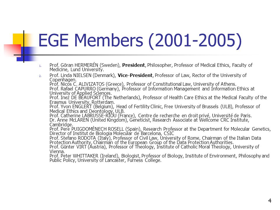 EGE Members (2001-2005) Prof. Göran HERMERÉN (Sweden), President, Philosopher, Professor of Medical Ethics, Faculty of Medicine, Lund University.