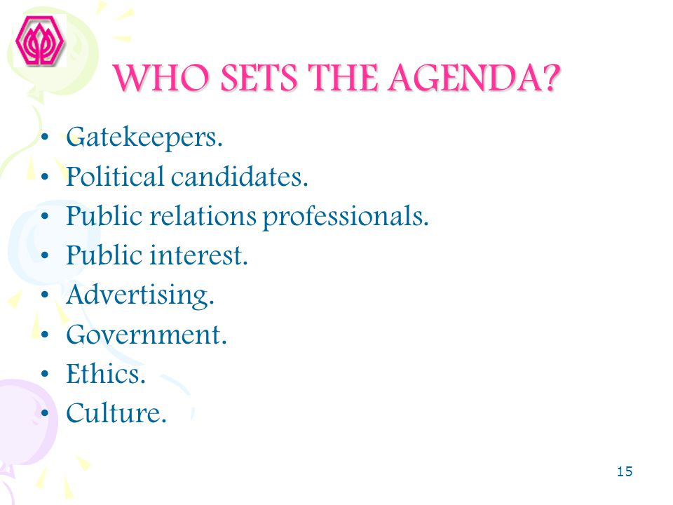 WHO SETS THE AGENDA Gatekeepers. Political candidates.